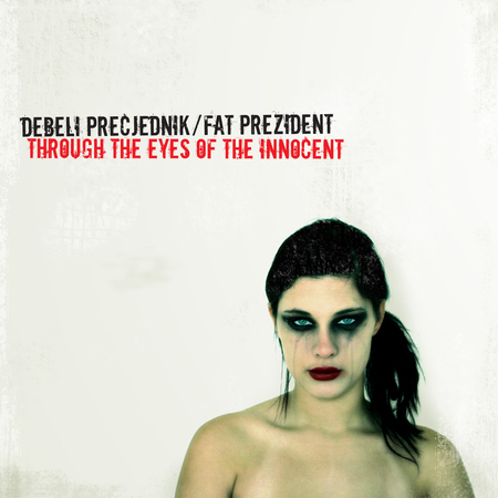 Debeli Precjednik / Fat Prezident - Through The Eyes Of The Innocent