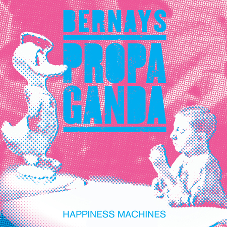 Bernays Propaganda - Happiness Machines